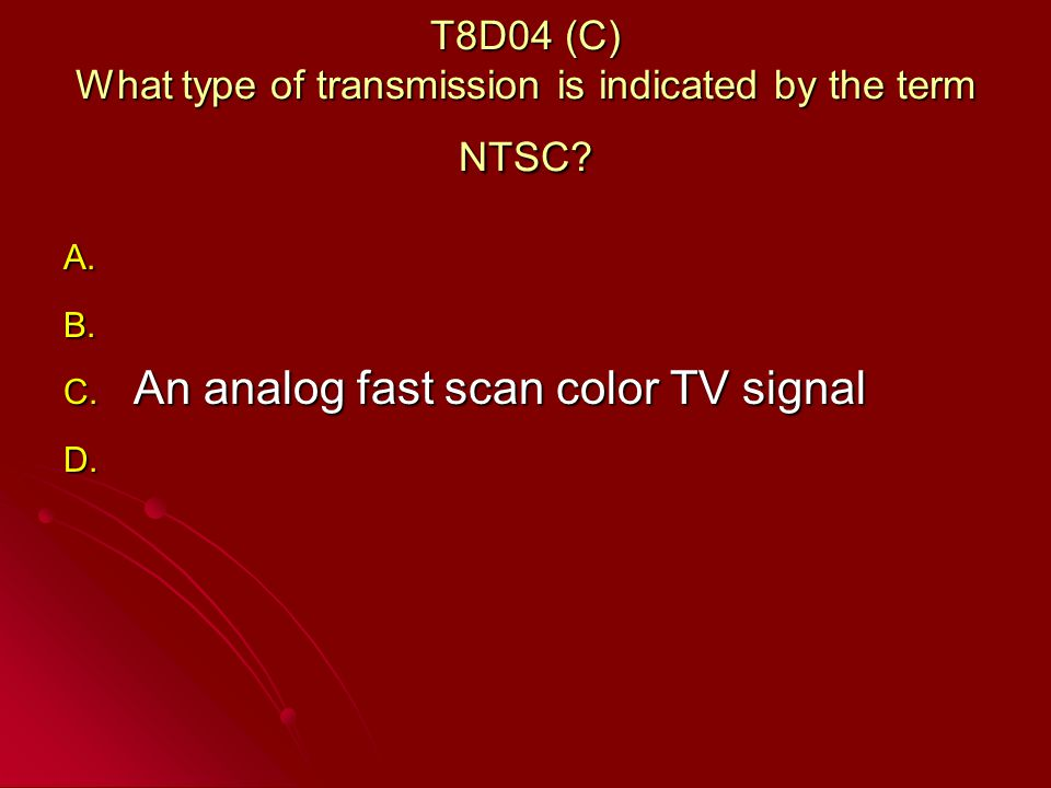 T8D04 (C) What type of transmission is indicated by the term NTSC.