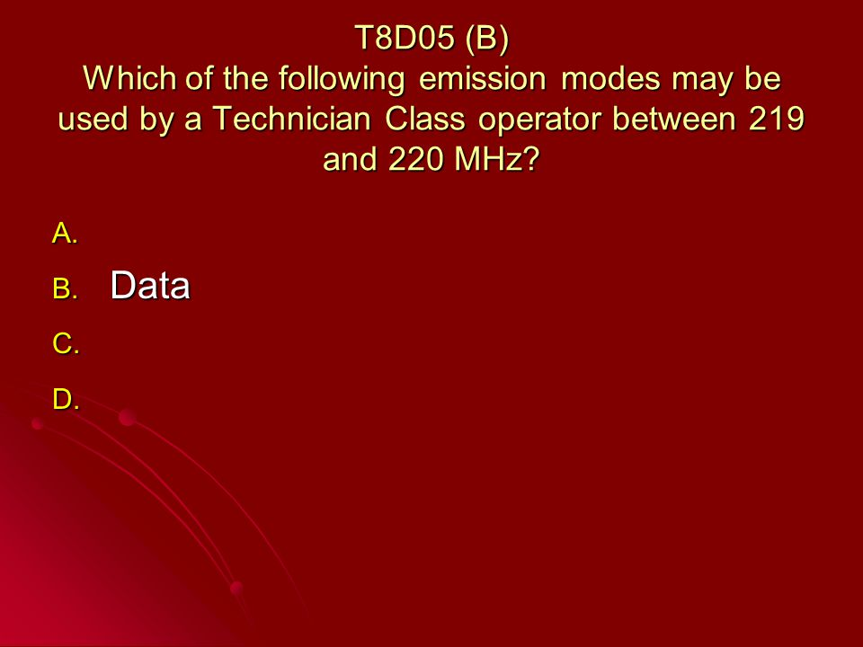 T8D05 (B) Which of the following emission modes may be used by a Technician Class operator between 219 and 220 MHz.