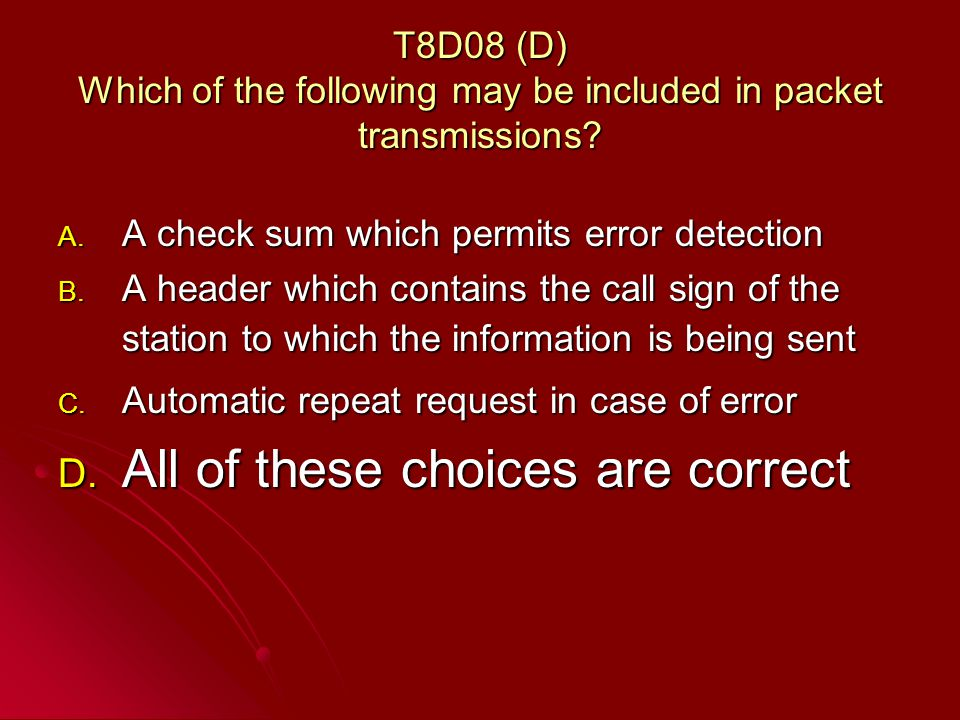 T8D08 (D) Which of the following may be included in packet transmissions.