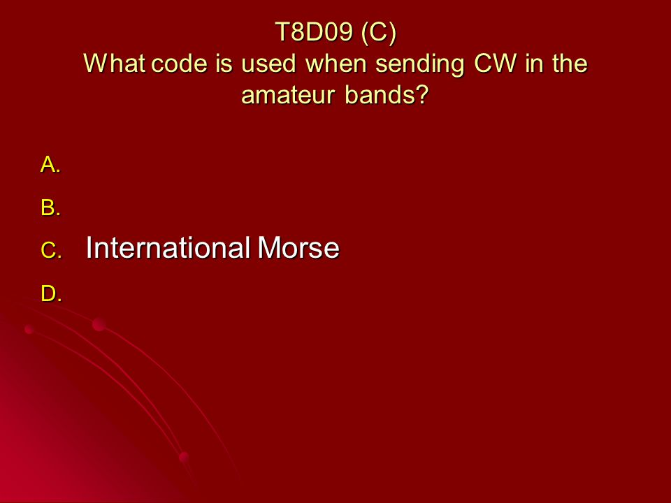 T8D09 (C) What code is used when sending CW in the amateur bands.