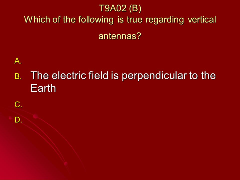 T9A02 (B) Which of the following is true regarding vertical antennas.