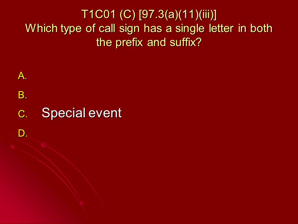 T1C01 (C) [97.3(a)(11)(iii)] Which type of call sign has a single letter in both the prefix and suffix.