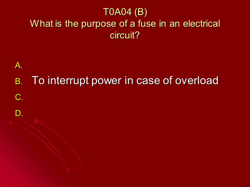 T0A04 (B) What is the purpose of a fuse in an electrical circuit.