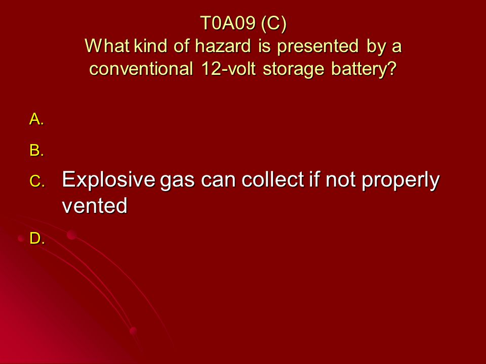 T0A09 (C) What kind of hazard is presented by a conventional 12-volt storage battery.