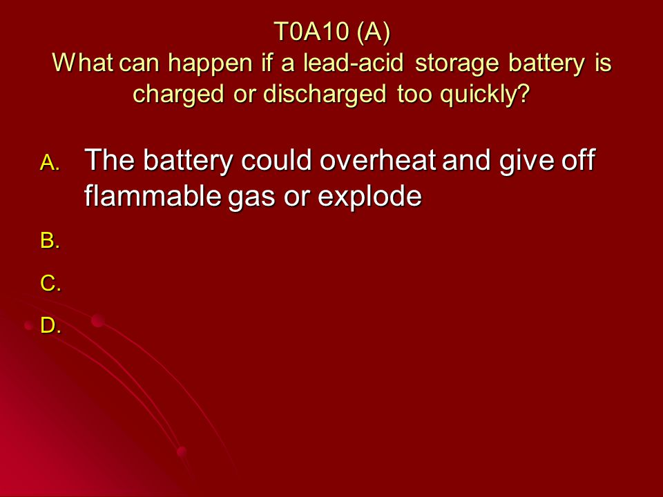 T0A10 (A) What can happen if a lead-acid storage battery is charged or discharged too quickly.