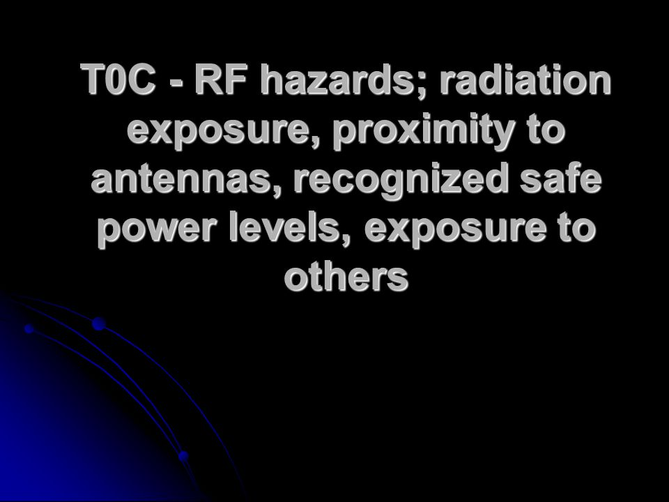 T0C - RF hazards; radiation exposure, proximity to antennas, recognized safe power levels, exposure to others