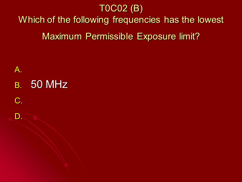 T0C02 (B) Which of the following frequencies has the lowest Maximum Permissible Exposure limit.
