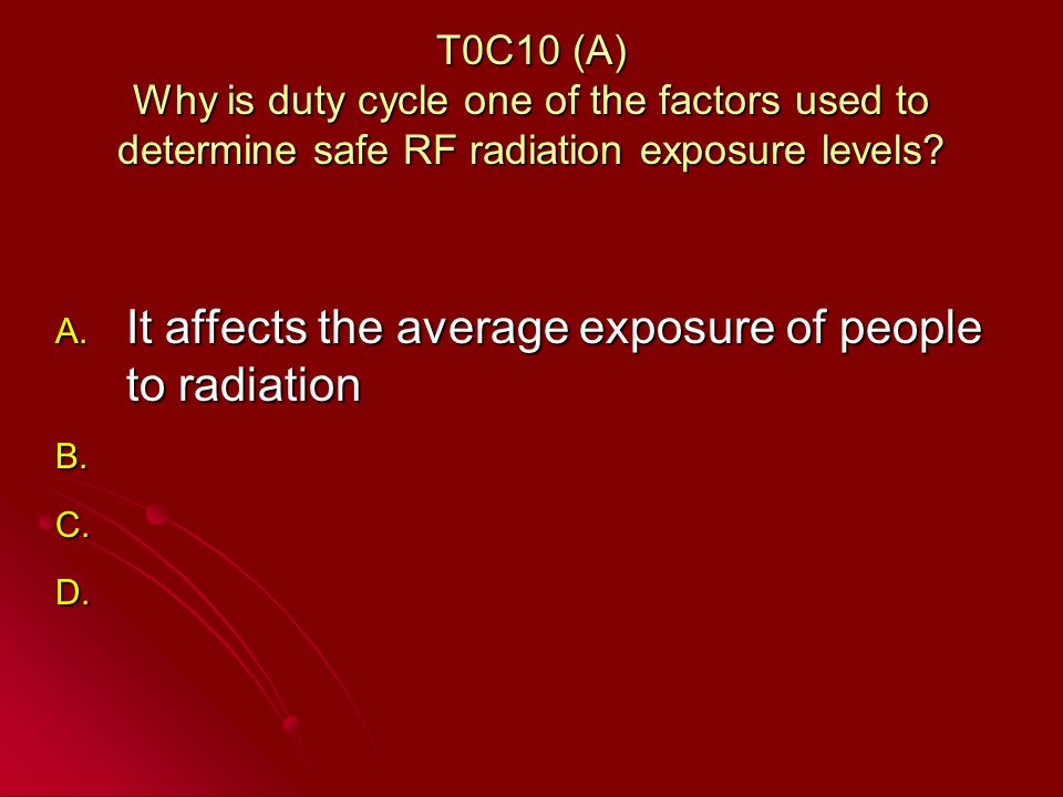 T0C10 (A) Why is duty cycle one of the factors used to determine safe RF radiation exposure levels.