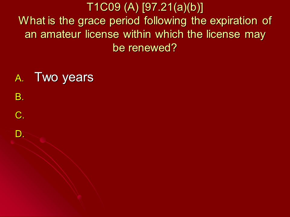 T1C09 (A) [97.21(a)(b)] What is the grace period following the expiration of an amateur license within which the license may be renewed.