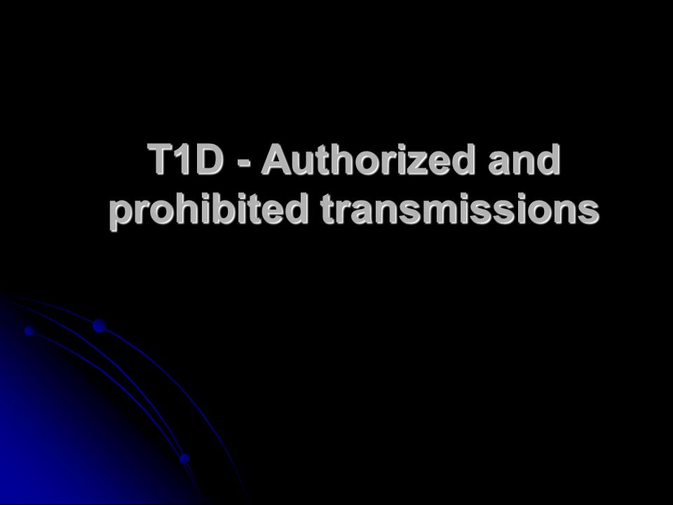 T1D - Authorized and prohibited transmissions