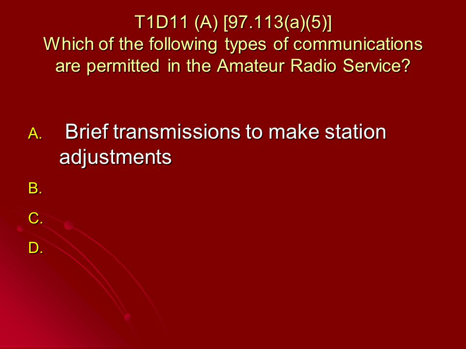 T1D11 (A) [97.113(a)(5)] Which of the following types of communications are permitted in the Amateur Radio Service.