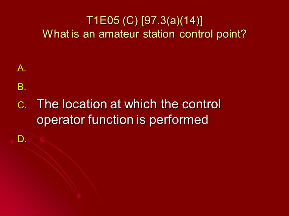 T1E05 (C) [97.3(a)(14)] What is an amateur station control point.