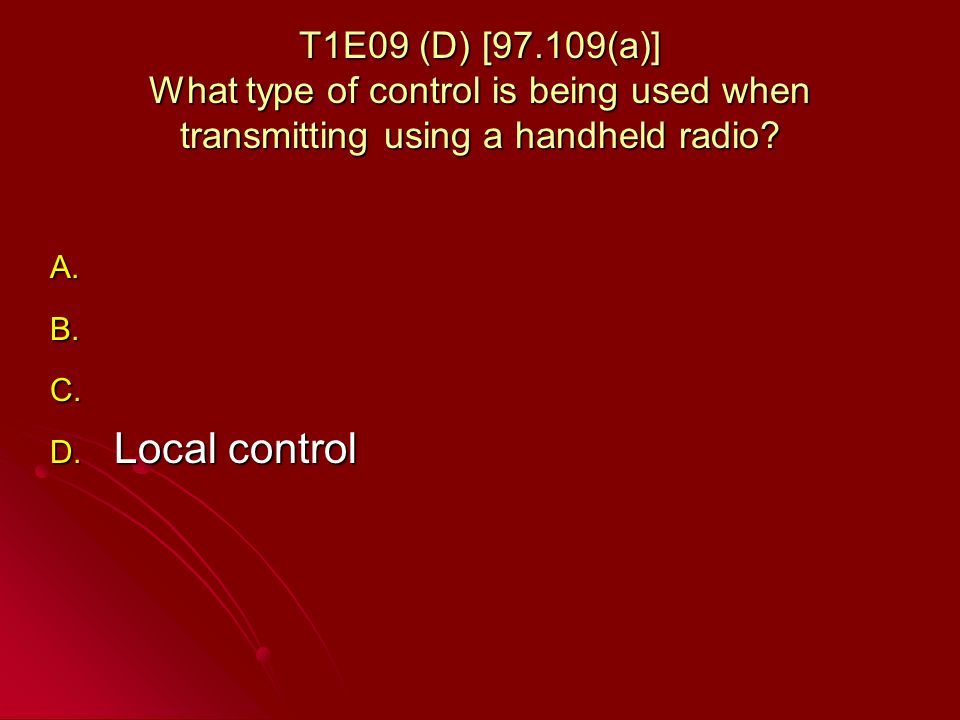 T1E09 (D) [97.109(a)] What type of control is being used when transmitting using a handheld radio.