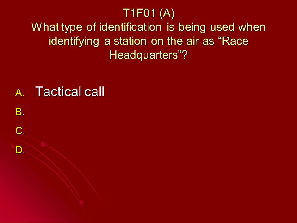 T1F01 (A) What type of identification is being used when identifying a station on the air as Race Headquarters.