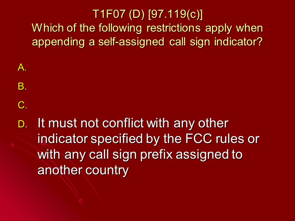 T1F07 (D) [97.119(c)] Which of the following restrictions apply when appending a self-assigned call sign indicator.