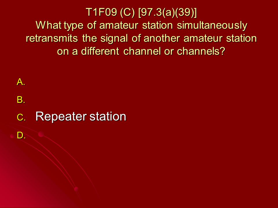 T1F09 (C) [97.3(a)(39)] What type of amateur station simultaneously retransmits the signal of another amateur station on a different channel or channels.
