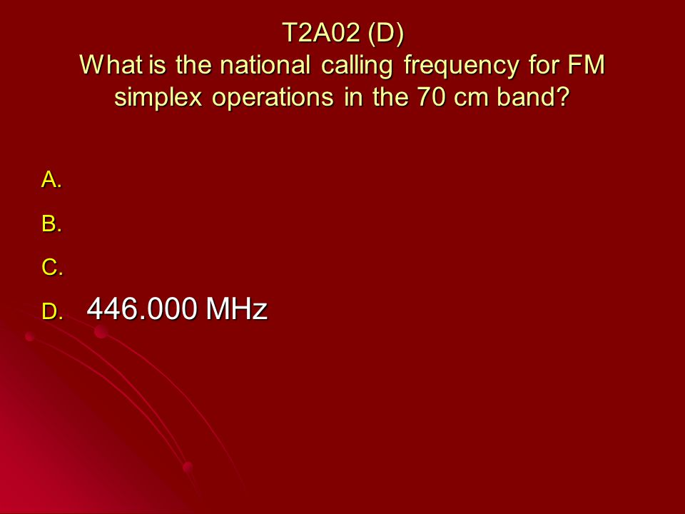 T2A02 (D) What is the national calling frequency for FM simplex operations in the 70 cm band.