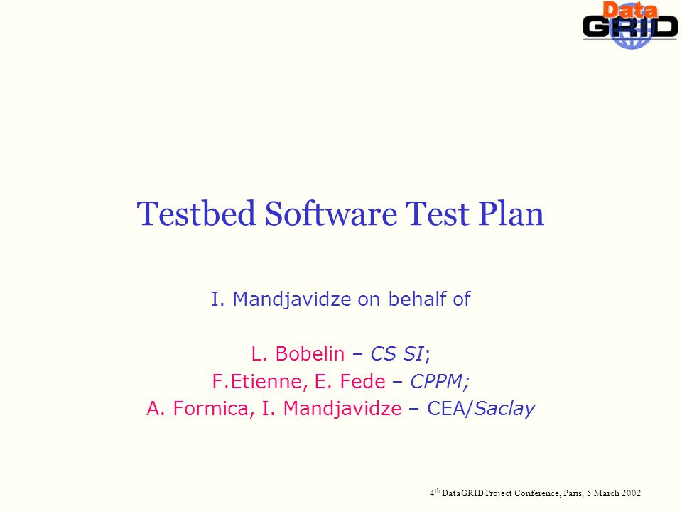 4 th DataGRID Project Conference, Paris, 5 March 2002 Testbed Software Test Plan I.