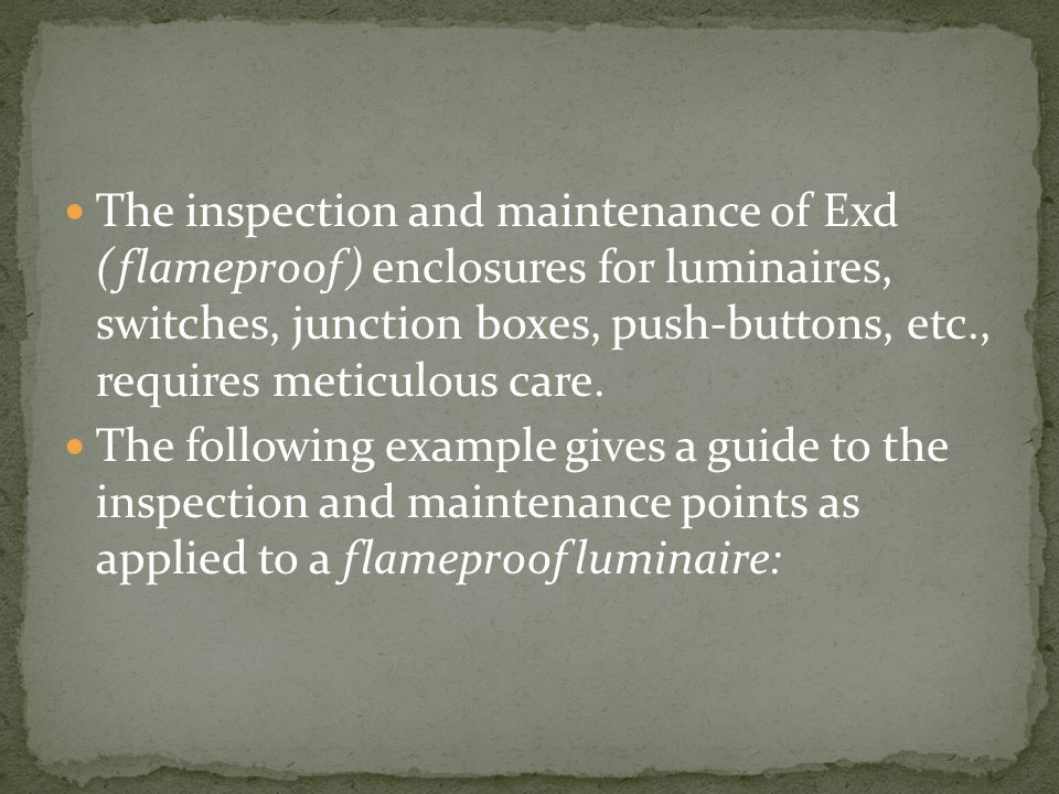 The inspection and maintenance of Exd (flameproof) enclosures for luminaires, switches, junction boxes, push-buttons, etc., requires meticulous care.