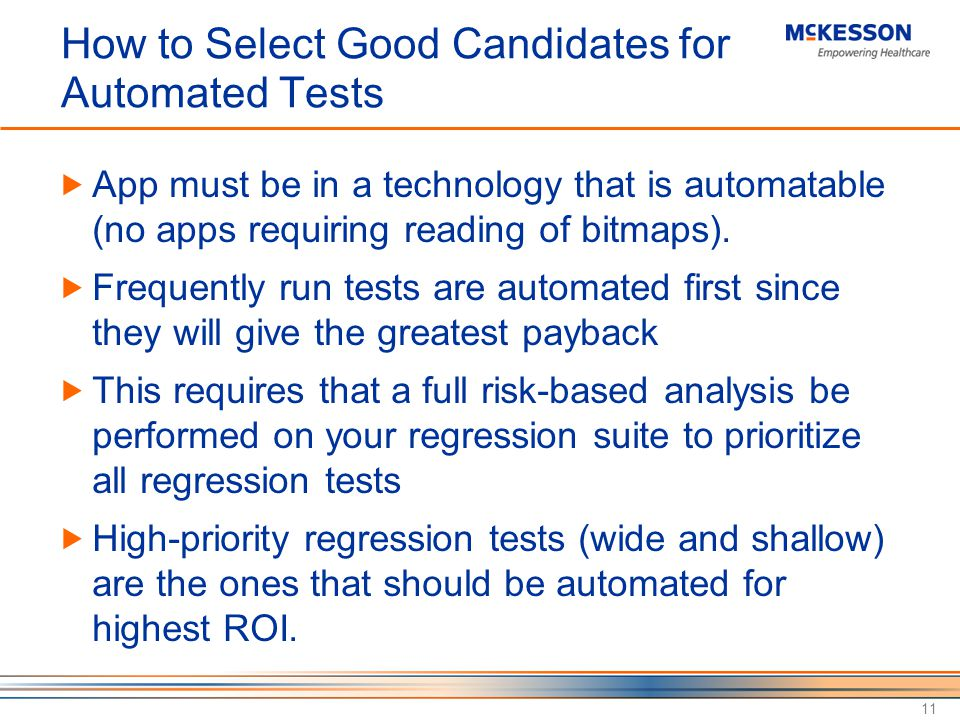 How to Select Good Candidates for Automated Tests App must be in a technology that is automatable (no apps requiring reading of bitmaps).