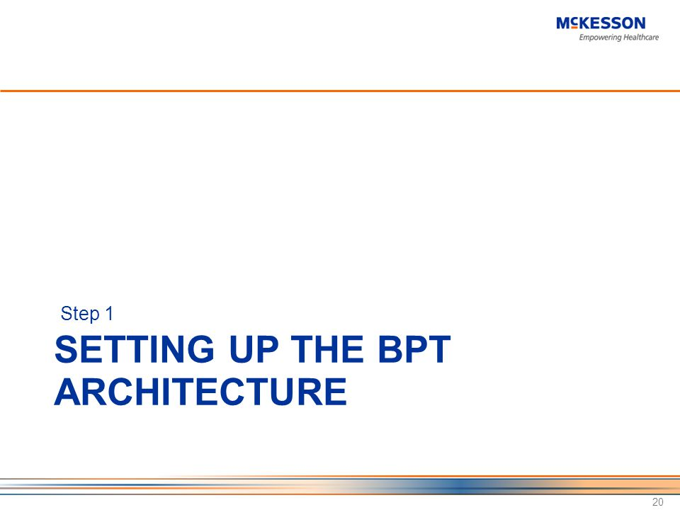 SETTING UP THE BPT ARCHITECTURE Step 1 20