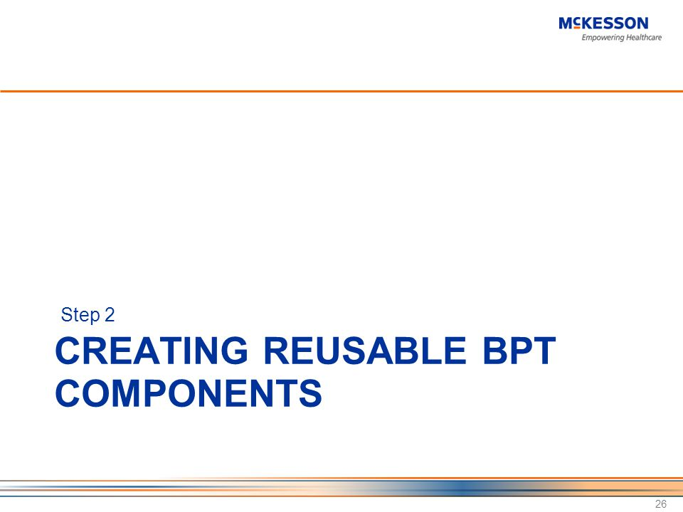 CREATING REUSABLE BPT COMPONENTS Step 2 26