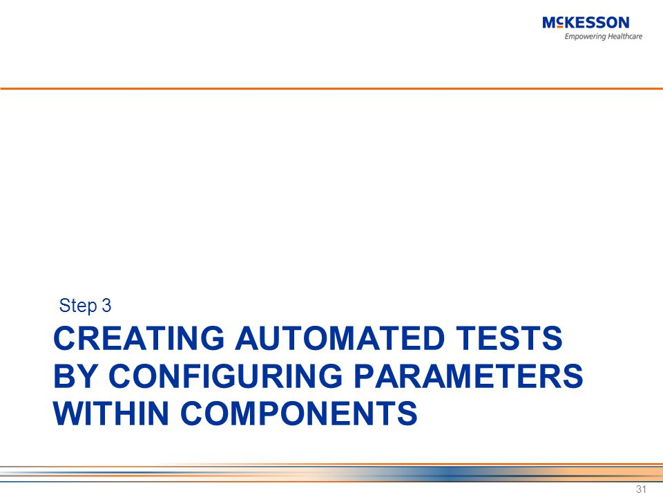 CREATING AUTOMATED TESTS BY CONFIGURING PARAMETERS WITHIN COMPONENTS Step 3 31
