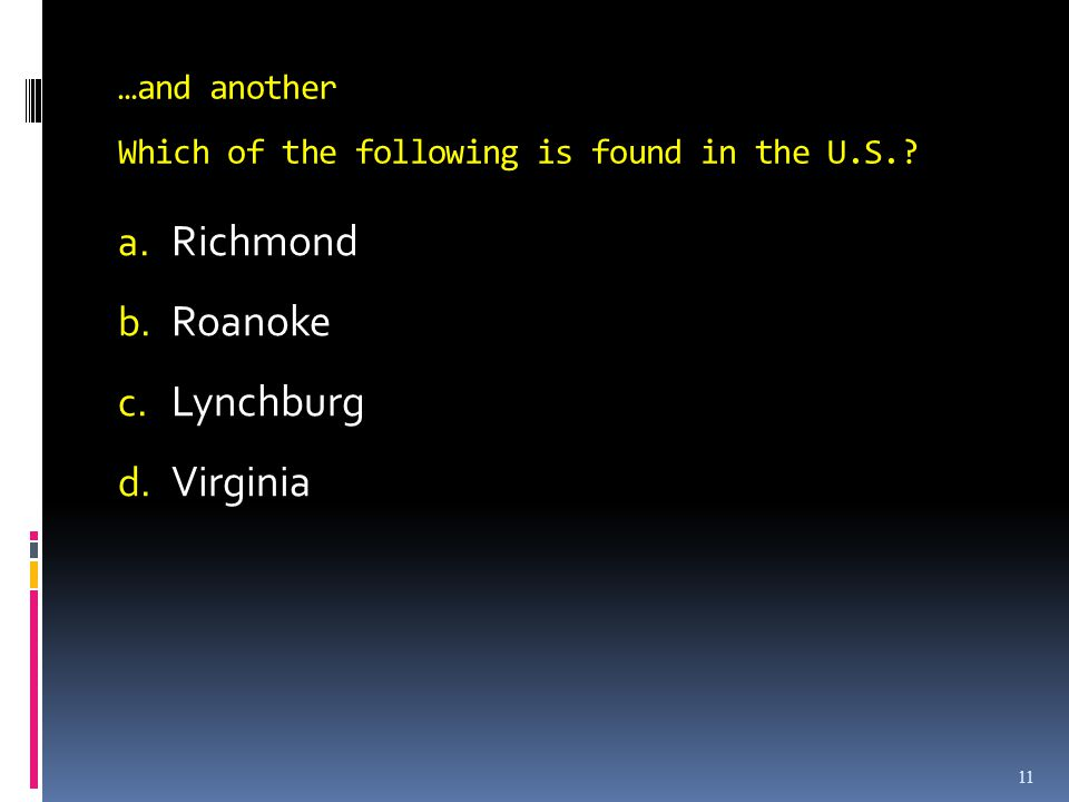 11 …and another Which of the following is found in the U.S..