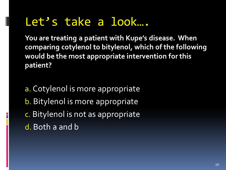 19 Lets take a look…. You are treating a patient with Kupes disease.
