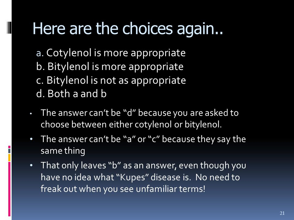21 Here are the choices again.. a. Cotylenol is more appropriate b.