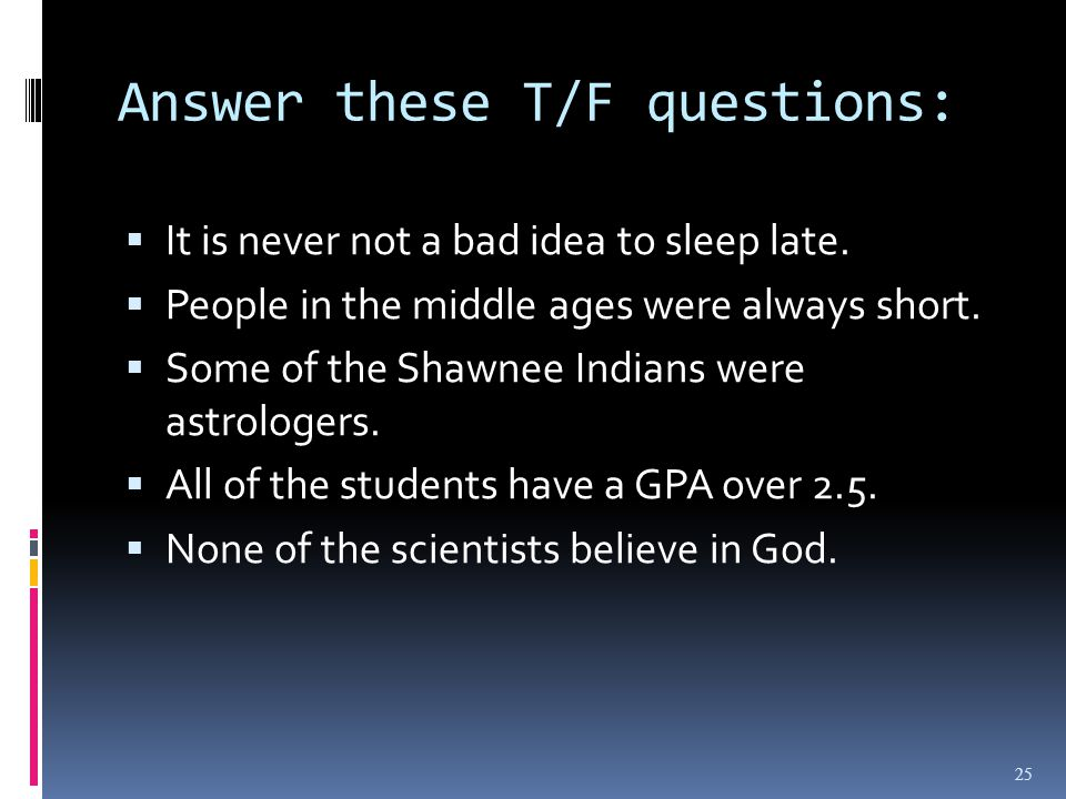 Answer these T/F questions: It is never not a bad idea to sleep late.