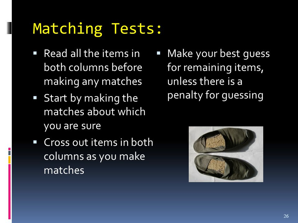 Matching Tests: Read all the items in both columns before making any matches Start by making the matches about which you are sure Cross out items in both columns as you make matches Make your best guess for remaining items, unless there is a penalty for guessing 26
