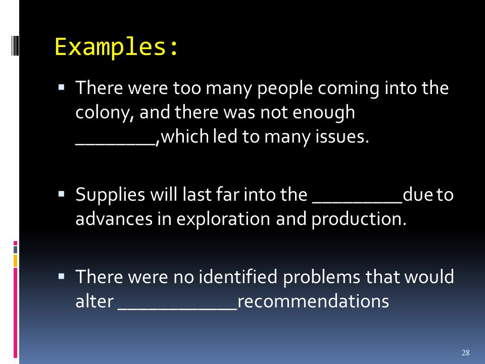 Examples: There were too many people coming into the colony, and there was not enough ________,which led to many issues.