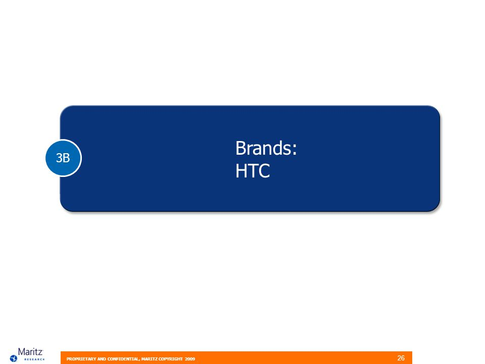 PROPRIETARY AND CONFIDENTIAL, MARITZ COPYRIGHT 2009 26 3B Brands: HTC