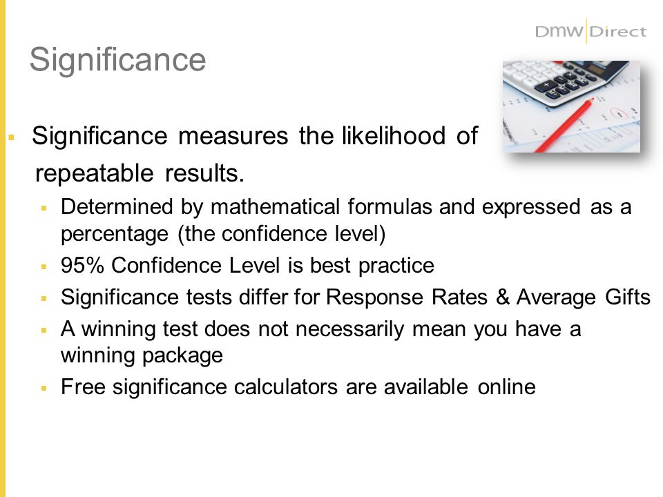 Significance Significance measures the likelihood of repeatable results.