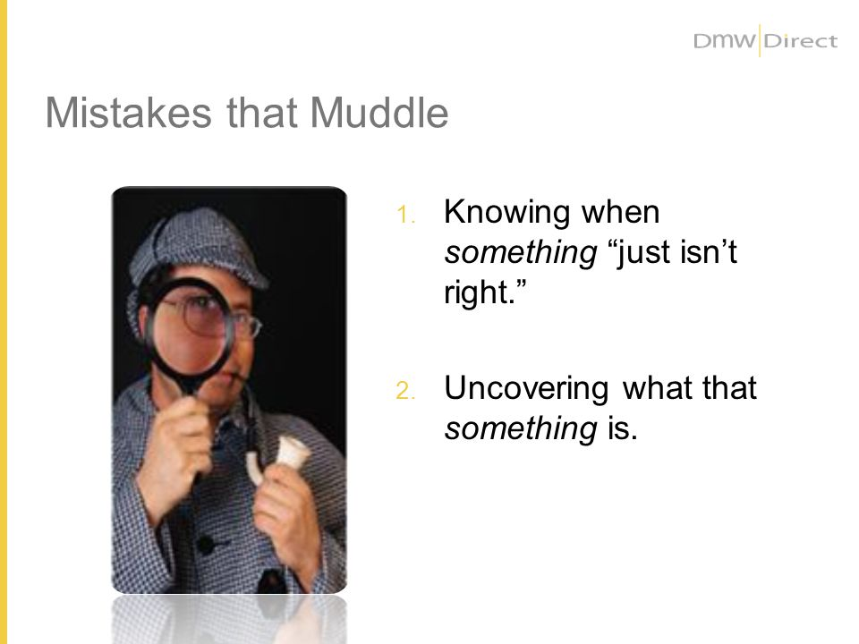 Mistakes that Muddle 1. Knowing when something just isnt right.