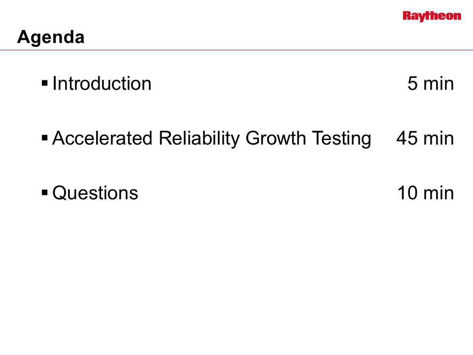 Introduction 5 min Accelerated Reliability Growth Testing45 min Questions10 min Agenda