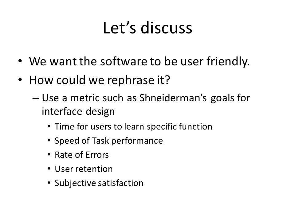 Lets discuss We want the software to be user friendly.