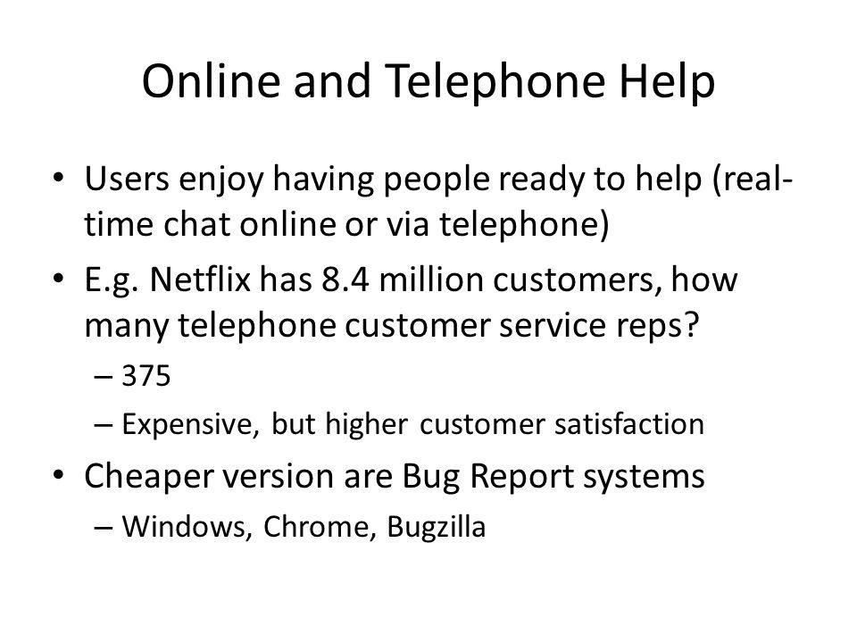 Online and Telephone Help Users enjoy having people ready to help (real- time chat online or via telephone) E.g.