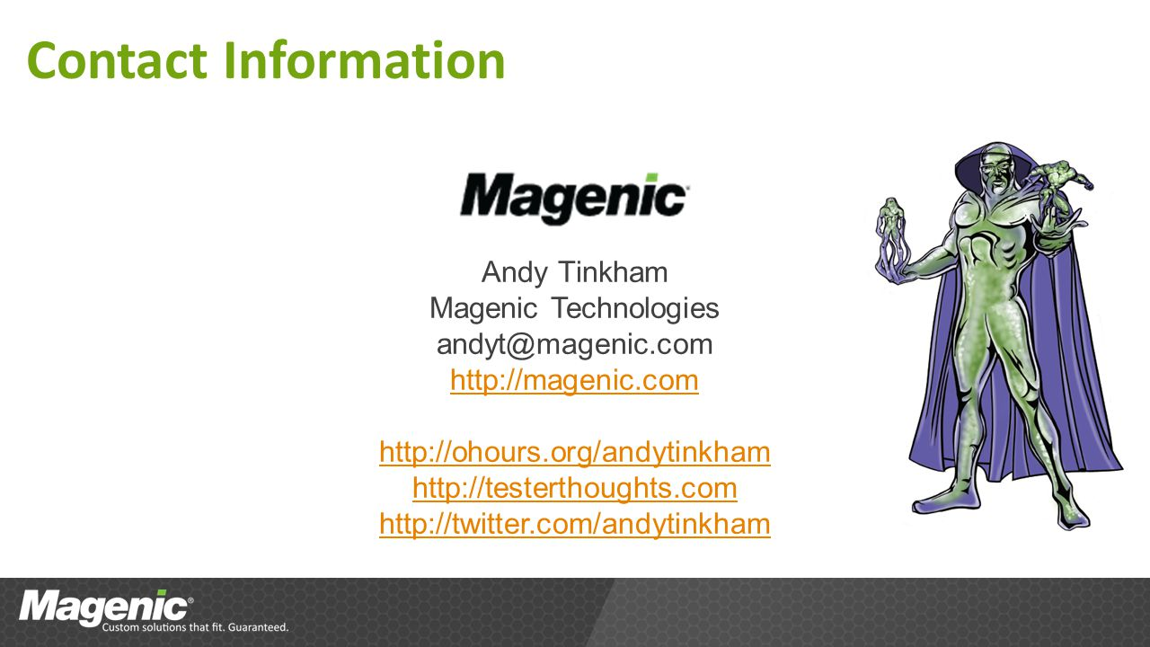 Contact Information Andy Tinkham Magenic Technologies andyt@magenic.com http://magenic.com http://ohours.org/andytinkham http://testerthoughts.com http://twitter.com/andytinkham