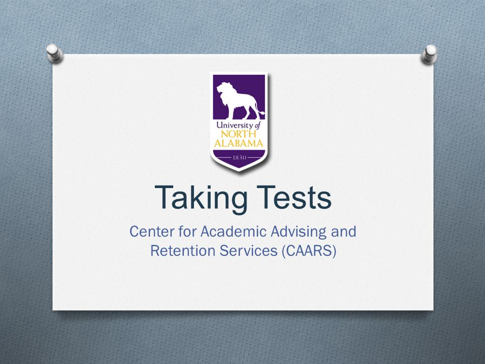 Taking Tests Center for Academic Advising and Retention Services (CAARS)