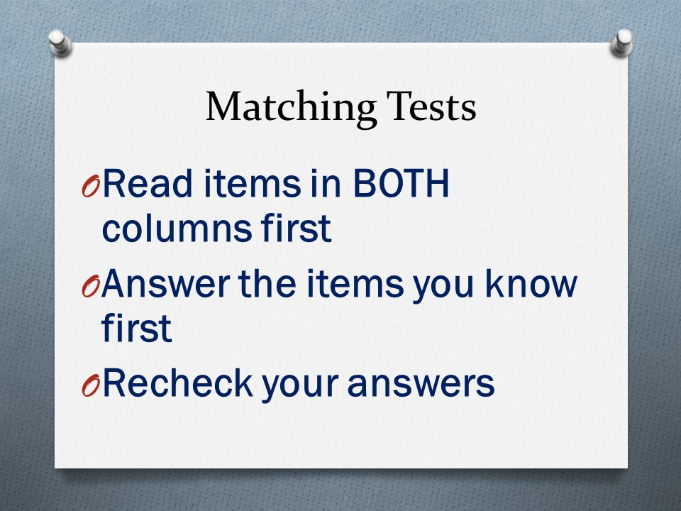 Matching Tests O Read items in BOTH columns first O Answer the items you know first O Recheck your answers