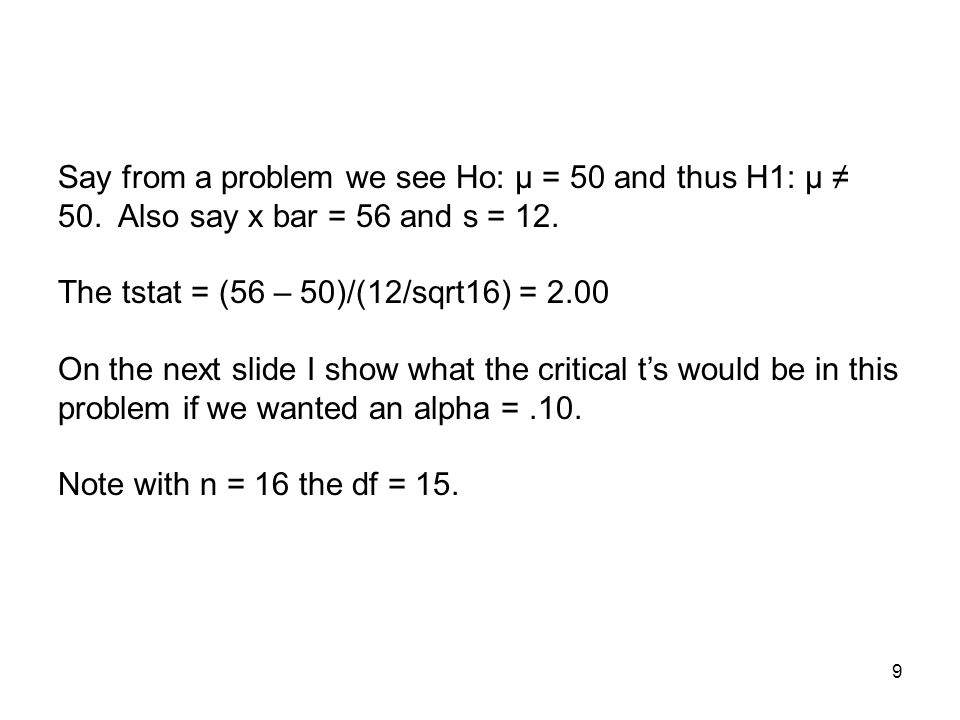9 Say from a problem we see Ho: μ = 50 and thus H1: μ 50.