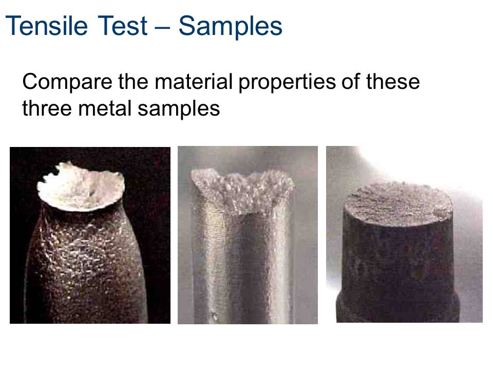 Compare the material properties of these three metal samples Tensile Test – Samples