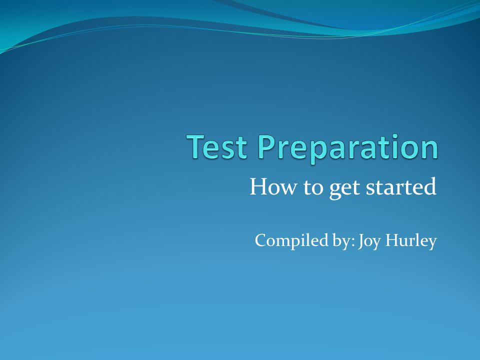 How to get started Compiled by: Joy Hurley
