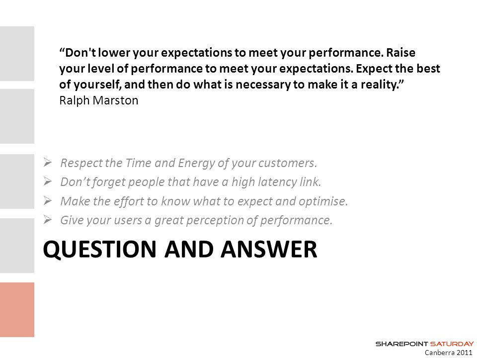 Canberra 2011 QUESTION AND ANSWER Respect the Time and Energy of your customers.