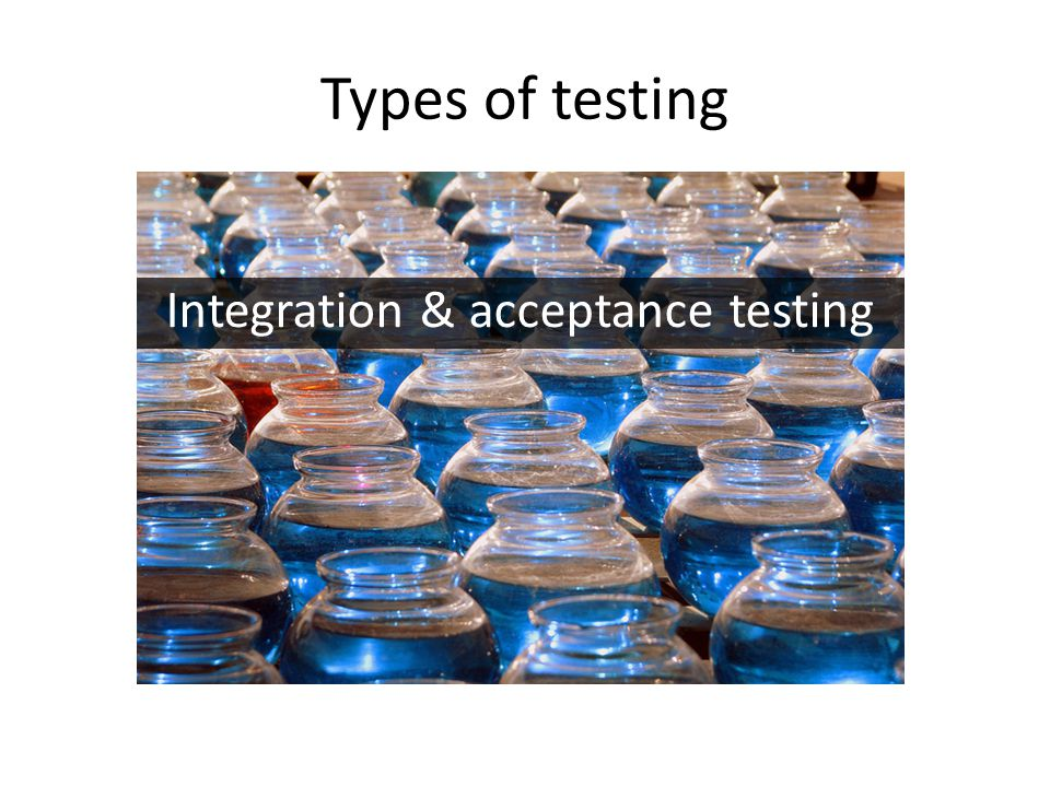 Types of testing Integration & acceptance testing