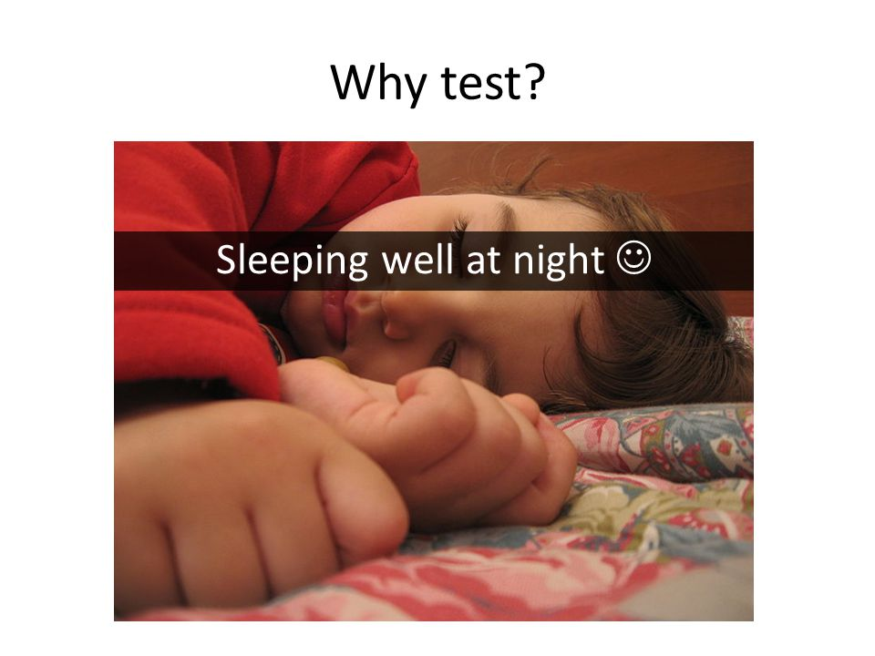 Why test Sleeping well at night