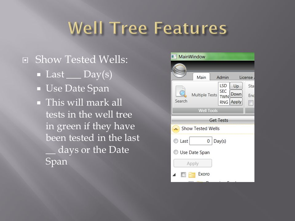 Show Tested Wells: Last ___ Day(s) Use Date Span This will mark all tests in the well tree in green if they have been tested in the last __ days or the Date Span