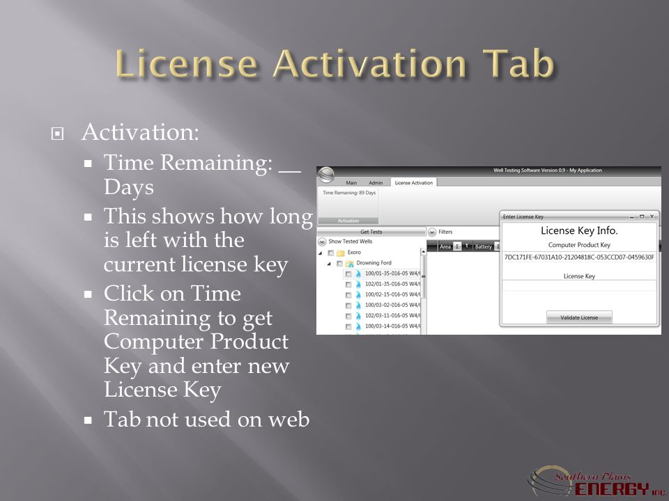 Activation: Time Remaining: __ Days This shows how long is left with the current license key Click on Time Remaining to get Computer Product Key and enter new License Key Tab not used on web